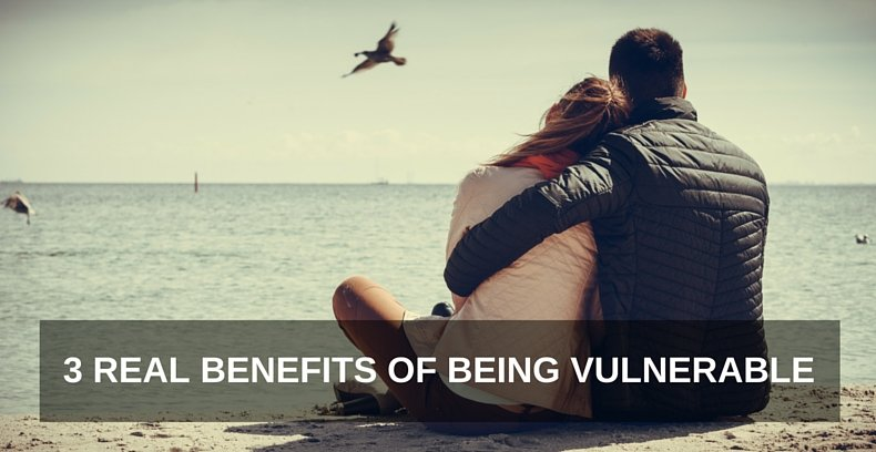 3 Real Benefits of Being Vulnerable