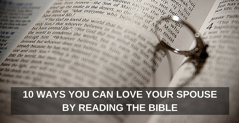 10 Ways You Can Love Your Spouse by Reading the Bible