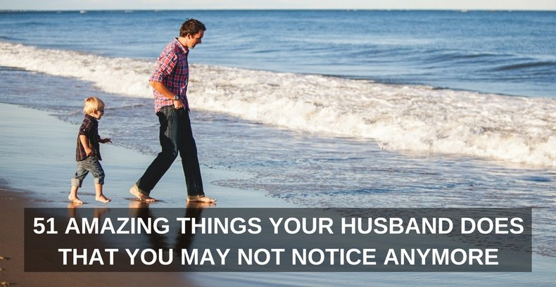 51 Amazing Things Your Husband Does That You May Not Notice Anymore