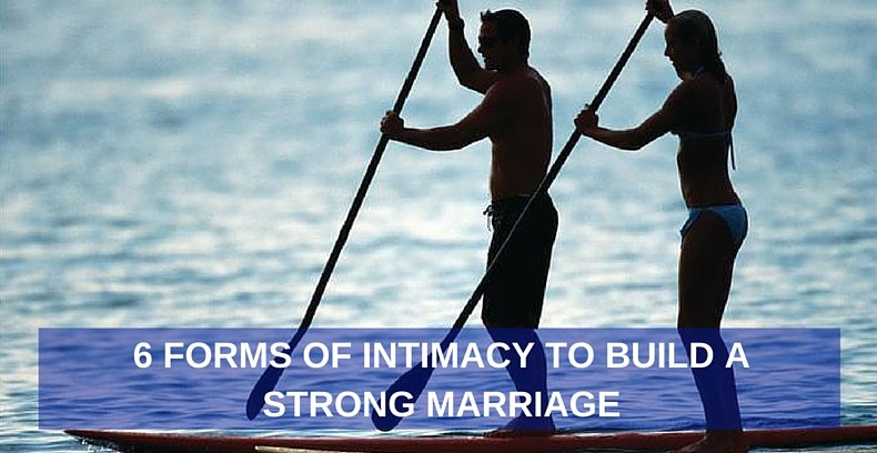 6 Forms of Intimacy to Building a Strong Marriage