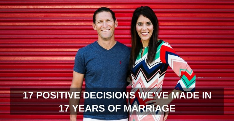 17 Positive Decisions We've Made In 17 Years of Marriage