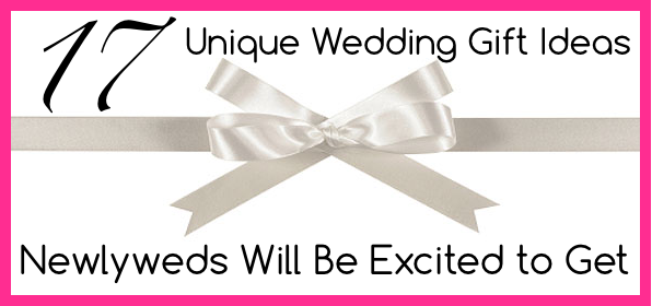 Wedding Gift Ideas For Newlyweds : 17 Unique Wedding Gift Ideas Newlyweds Will Be Excited to Get