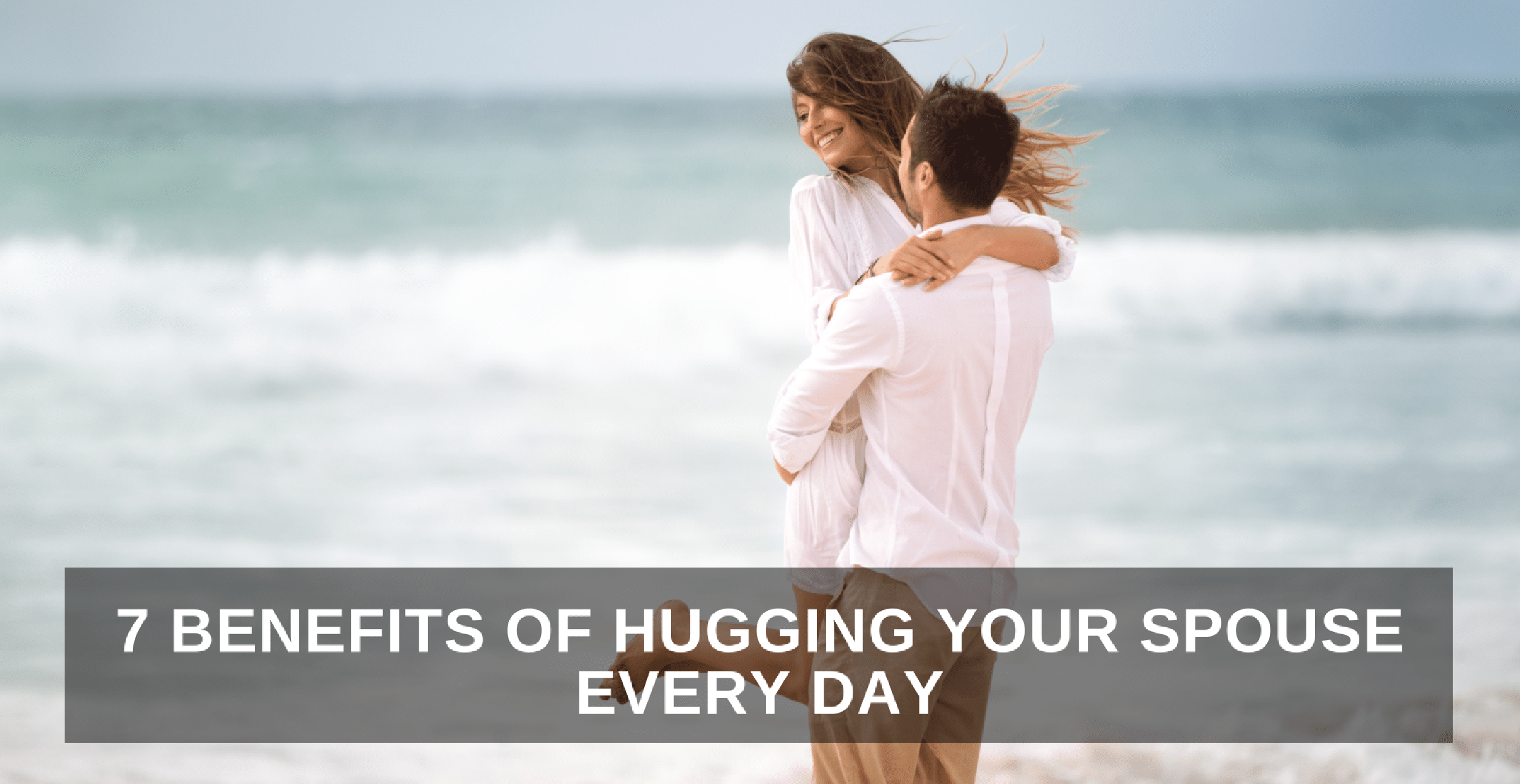 7 BENEFITS OF HUGGING YOUR SPOUSE EVERY DAY - ONE