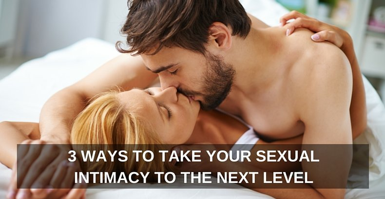 3 Ways to Take Your Sexual Intimacy to the Next Level
