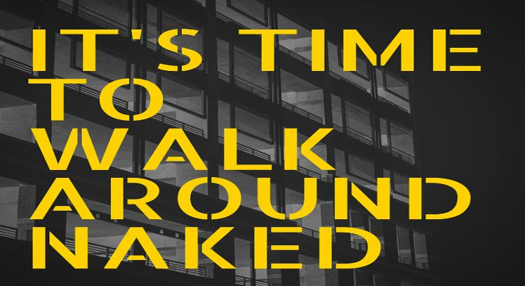 It's Time to Walk Around Naked