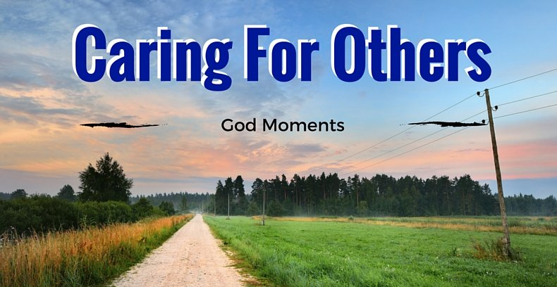 GOD MOMENTS - CARING FOR OTHERS WHEN IT SEEMS INCONVENIENT - ONE ...