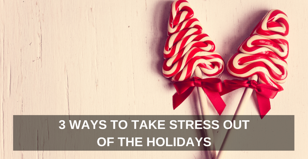3-ways-to-take-stress-out-of-the-holidays