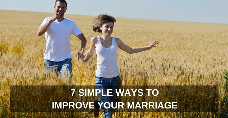 7 Simple Ways to Improve Your Marriage