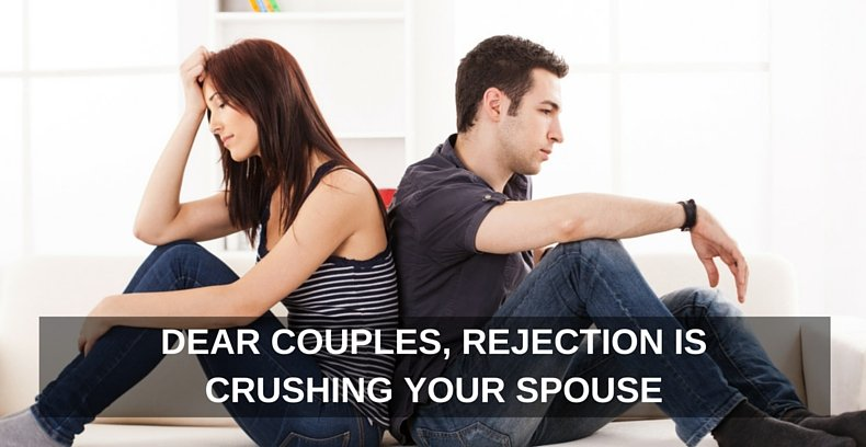 Dear Couples, Rejection Is Crushing Your Spouse