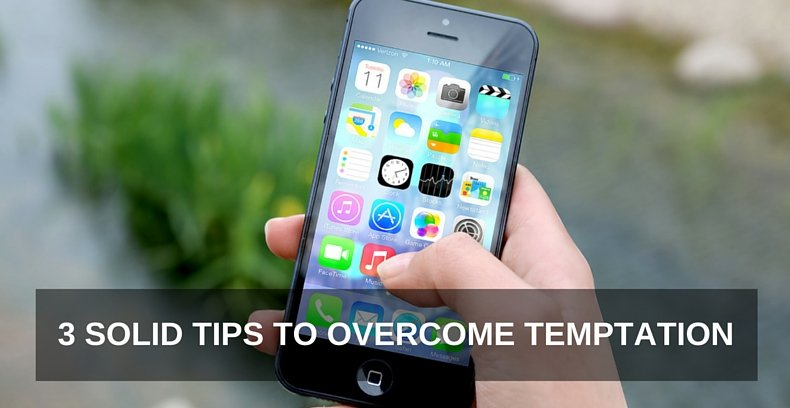 3 SOLID TIPS TO OVERCOME TEMPTATION