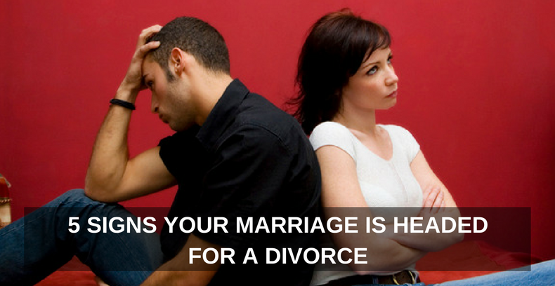 5 Signs Your Marriage Is Headed For A Divorce