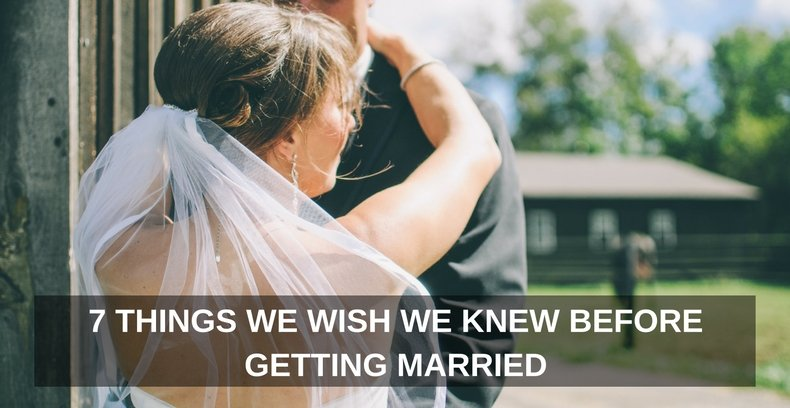 7 Things We Wish We Knew Before Getting Married