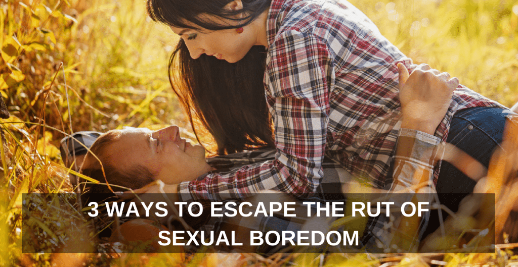 3-ways-to-escape-the-rut-of-sexual-boredom