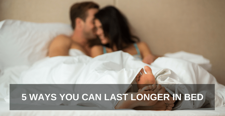 Ways to make you last longer in bed