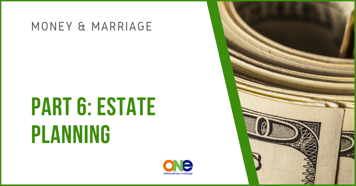 505: MONEY AND MARRIAGE: PART 6 - ESTATE PLANNING - ONE